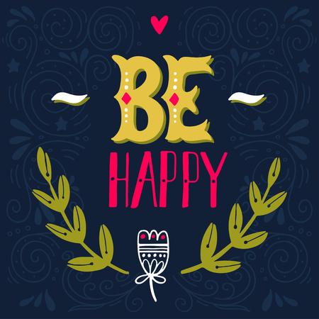 inspiracion: Sea feliz. Cita inspirada. Dibujado a mano ilustraci�n de la vendimia con-letras de la mano. Esta ilustraci�n se puede utilizar como una impresi�n en camisetas y bolsas, fijos o como un cartel.