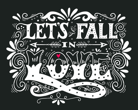 feel good: Lets fall in love. Inspirational Valentines quote. Hand drawn vintage illustration with hand-lettering. This illustration can be used as a print on t-shirts and bags, stationary or as a poster. Illustration