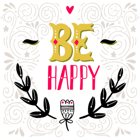 be happy: Be happy. Inspirational quote. Hand drawn vintage illustration with hand-lettering. This illustration can be used as a print on t-shirts and bags, stationary or as a poster. Illustration