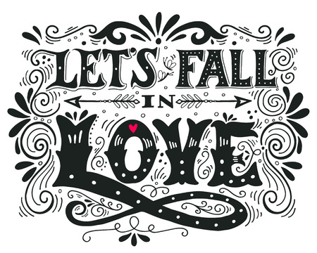 Let's fall in love. Inspirational Valentines quote. Hand drawn vintage illustration with hand-lettering. This illustration can be used as a print on t-shirts and bags, stationary or as a poster. Vettoriali