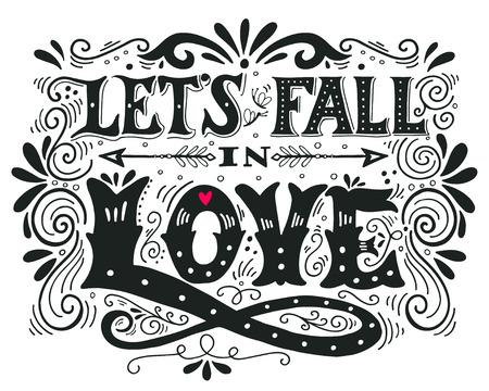 Laten we verliefd worden. Inspirerend Valentines offerte. Hand getrokken uitstekende illustratie met de hand belettering. Deze illustratie kan worden gebruikt als een afdruk op t-shirts en tassen, stationaire of als een poster. Stockfoto - 48691650