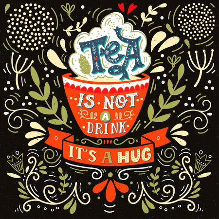 Tea is not a drink, its a hug. Quote. Hand drawn vintage print with hand lettering. This illustration can be used as a print, on t-shirts and bags, stationary or as a poster.