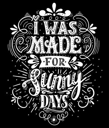 Me hicieron para los días soleados. Cita inspirada. Dibujado a mano ilustración de la vendimia con letras de la mano. Esta ilustración se puede utilizar como una impresión en camisetas y bolsas, fijos o como un cartel. Ilustración de vector