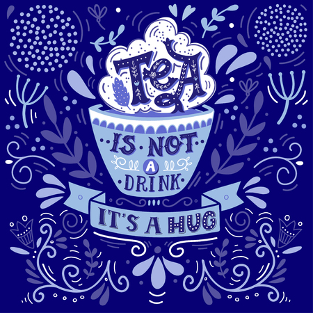 Tea is not a drink, it's a hug. Quote. Hand drawn vintage print with hand lettering. This illustration can be used as a print, on t-shirts and bags, stationary or as a poster. 일러스트