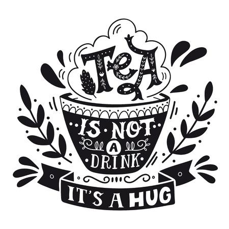tazza di te: Il tè non è una bevanda, è un abbraccio. Citazione. Disegnata a mano di stampa vintage con scritte a mano. Questa illustrazione può essere usata come una stampa, su t-shirt e borse, stazionarie o come un poster.