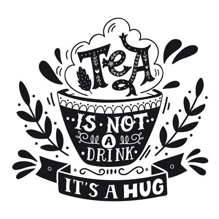 meal time: Tea is not a drink, its a hug. Quote. Hand drawn vintage print with hand lettering. This illustration can be used as a print, on t-shirts and bags, stationary or as a poster.