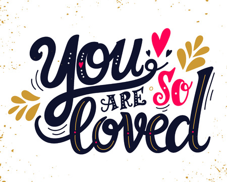 You are loved. Hand drawn vintage illustration with hand lettering. This illustration can be used as a greeting card for Valentines day or wedding or as a print or poster. Illustration