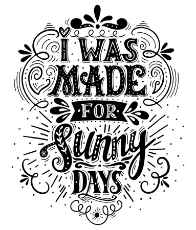 sunshine: I was made for sunny days. Inspirational quote. Hand drawn vintage illustration with hand lettering. This illustration can be used as a print on t-shirts and bags, stationary or as a poster.