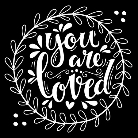loved: You are loved. Hand lettering in wreath with decoration elements. This illustration can be used as a greeting card for Valentines day or wedding or as a print or poster.