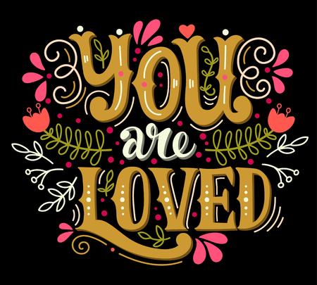 당신은 사랑을 받고 있습니다. 장식 요소 핸드 레터링. 이 그림은 발렌타인 데이 또는 결혼식 또는 인쇄 또는 포스터로 인사말 카드로 사용할 수 있습