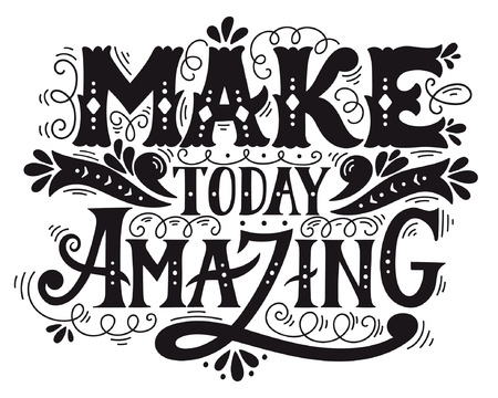 amazing: Make today amazing. Quote. Hand drawn vintage illustration with hand lettering. This illustration can be used as a print on t-shirts and bags or as a poster. Illustration