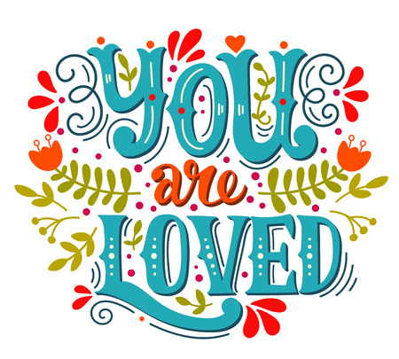 You are loved. Hand lettering with decoration elements. This illustration can be used as a greeting card for Valentines day or wedding or as a print or poster.
