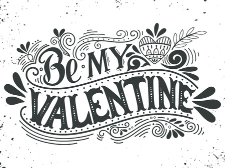 Be my Valentine. Hand lettering with decoration elements. This illustration can be used as a greeting card for Valentines day or wedding or as a print or poster.