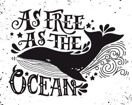 baleine: Libre comme l'océan. Citation. Hand drawn illustration vintage avec le lettrage à la main et une baleine. Cette illustration peut être utilisé comme une impression sur t-shirts et des sacs ou comme une affiche.