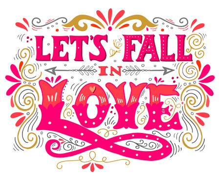 Let's fall in love. Inspirational Valentines quote. Hand drawn vintage illustration with hand-lettering. This illustration can be used as a print on t-shirts and bags, stationary or as a poster.