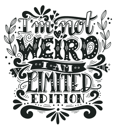 I am not weird, I am limited edition. Quote. Hand drawn vintage illustration with hand lettering. This illustration can be used as a print on t-shirts and bags, stationary or as a poster. 版權商用圖片