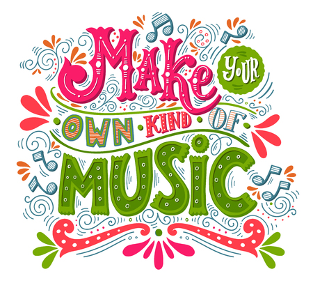 philosophy of music: Make your own kind of music. Inspirational quote. Hand drawn vintage illustration with hand-lettering. This illustration can be used as a print on t-shirts and bags, stationary or as a poster.