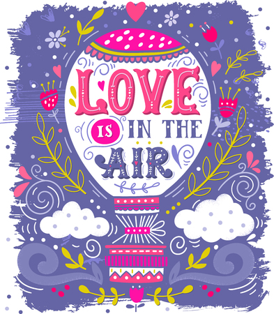 Love is in the air. Hand drawn vintage print with a hot air balloon and hand lettering. This illustration can be used as a greeting card for Valentines day or wedding, print on t-shirts and bags, stationary or poster.