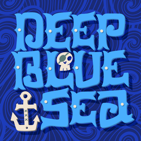 phrases: Deep blue sea. Nautical quote. Hand drawn vintage illustration with hand lettering, skull and anchor. This illustration can be used as a print on t-shirts and bags or as a poster. Illustration