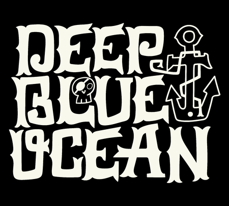 phrases: Deep blue ocean. Nautical quote. Hand drawn vintage illustration with hand lettering, skull and anchor. This illustration can be used as a print on t-shirts and bags or as a poster.