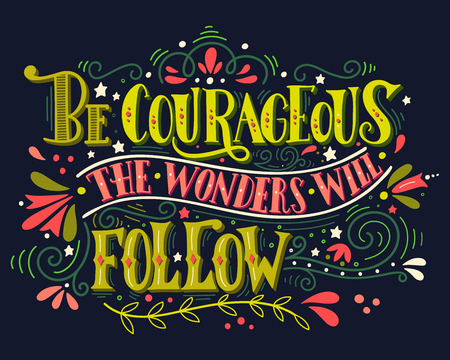 wonders: Be courageous, the wonders will follow. Inspirational quote. Hand drawn vintage illustration with hand-lettering. This illustration can be used as a print on t-shirts and bags, stationary or as a poster.