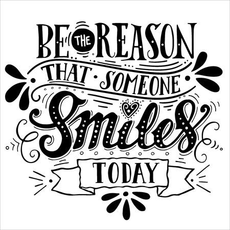 Wees de reden dat iemand lacht vandaag. Inspirational citaat. Hand getrokken uitstekende illustratie met de hand-belettering en decoratie-elementen. Deze illustratie kan worden gebruikt als een afdruk op t-shirts en tassen, stationaire of poster.