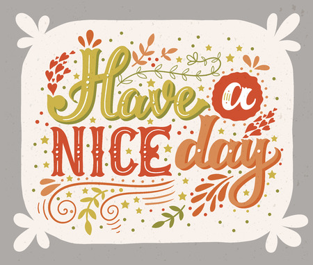 politeness: Have a nice day. Hand drawn vintage illustration with hand-lettering and decoration elements. This illustration can be used as a print on t-shirts and bags, stationary or poster. Illustration