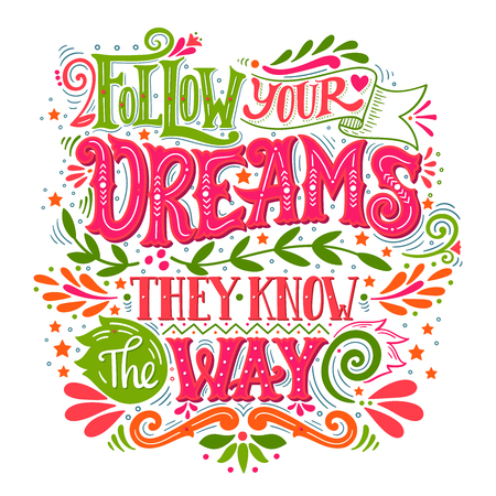 Follow your dreams. They know the way. Inspirational quote. Hand drawn vintage illustration with hand-lettering and decoration elements.