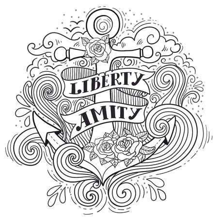 amity: Liberty and Amity. Hand drawn nautical vintage label with an anchor, roses, lettering, clouds and waves. This illustration can be used as a print on T-shirts and bags or as a coloring page. Illustration