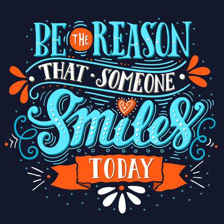 phrases: Be the reason that someone smiles today. Inspirational quote. Illustration