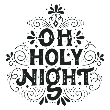 oh: Oh holy night. Hand drawn winter holiday saying. Christmas lettering with decorative design elements. This illustration can be used as a greeting card, poster or print.