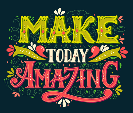 fashion week: Make today amazing. Quote. Hand drawn vintage illustration with hand lettering. This illustration can be used as a print on t-shirts and bags or as a poster. Illustration