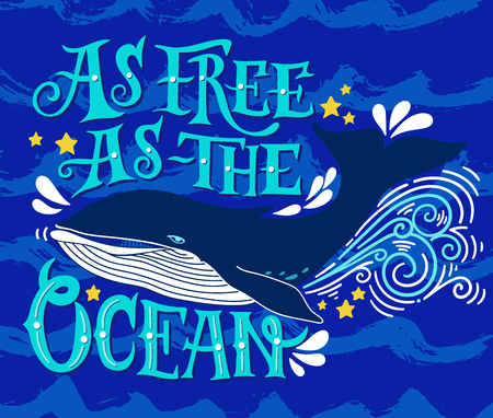 phrases: As free as the ocean. Quote. Hand drawn vintage illustration with hand lettering and a whale. This illustration can be used as a print on t-shirts and bags or as a poster. Illustration