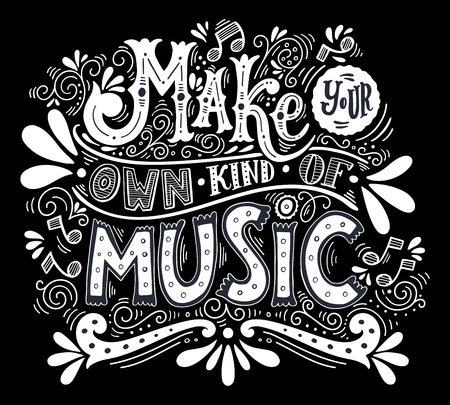 Make your own kind of music. Inspirational quote. Hand drawn vintage illustration with hand-lettering.