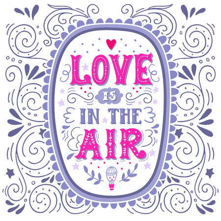 Love is in the air. Hand drawn vintage hand lettering. Quote.