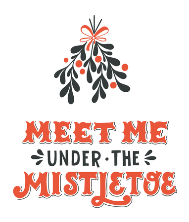 handlettering: Meet me under the mistletoe. Christmas handlettering with decorative design elements. This illustration can be used as a greeting card, poster or print. Illustration