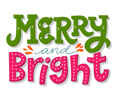Merry and bright. Hand drawn winter holiday saying. Christmas lettering and calligraphy with decorative design elements. This illustration can be used as a greeting card, poster or print.