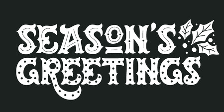 season's greeting: Seasons greetings. Hand drawn winter holiday image. Ornate Christmas lettering with decorative design elements and holly tree leaves and berries. This illustration can be used as a greeting card, poster or print. Illustration