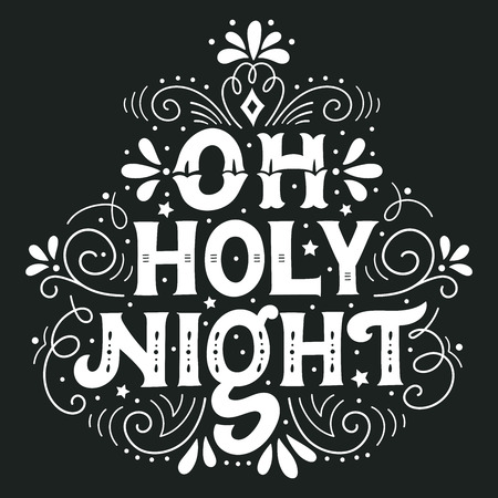 christmas night: Oh holy night. Hand drawn winter holiday saying. Christmas lettering with decorative design elements. This illustration can be used as a greeting card, poster or print.