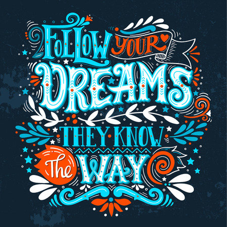 Follow your dreams. They know the way. Inspirational quote. Hand drawn vintage illustration with hand-lettering and decoration elements. This illustration can be used as a print on t-shirts and bags, stationary or poster. Ilustração