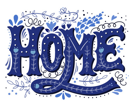 Home. Hand drawn vintage illustration with hand-lettering and decoration elements. This Delfts Blue illustration can be used as a print on t-shirts and bags, doormats, stationary or poster.