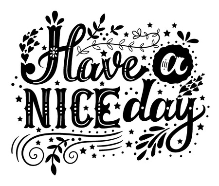 Have a nice day. Hand drawn vintage illustration with hand-lettering and decoration elements. This illustration can be used as a print on t-shirts and bags, stationary or poster. Illustration