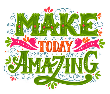 Make today amazing. Quote. Hand drawn vintage illustration with hand lettering. This illustration can be used as a print on t-shirts and bags or as a poster. 向量圖像