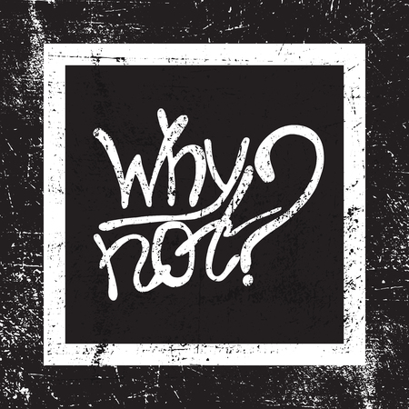 why not: Inspirational retro designed lettering Why not. Motivational lettered sketch style phrase for poster print, greeting cards, t-shirts design. Hand crafted vector illustration.