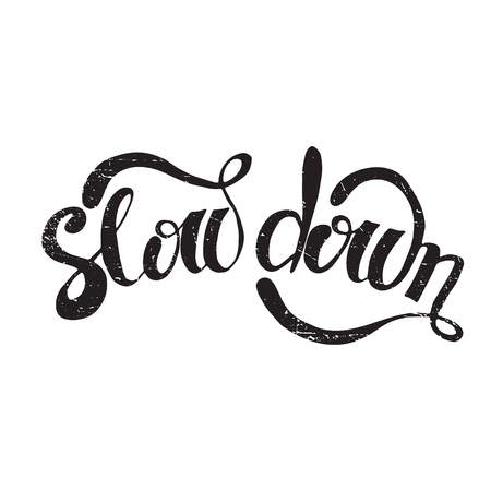 slow down: Vector hand drawn inspirational lettering. Slow down. Motivational lettered sketch style phrase for poster print, greeting cards, t-shirts design. Removable texture. Illustration