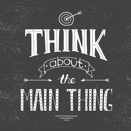 to think about: Vector hand drawn inspirational lettering. Think about the main thing. Black and white calligraphic quote. Motivational lettered sketch style phrase for poster print, greeting cards, t-shirts design. Illustration