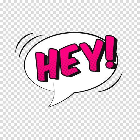 Vector comic sound effect. Cartoon speech bubble with phrase Hey.