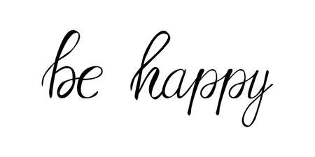 Be happy. Vector lettering isolated on white background.