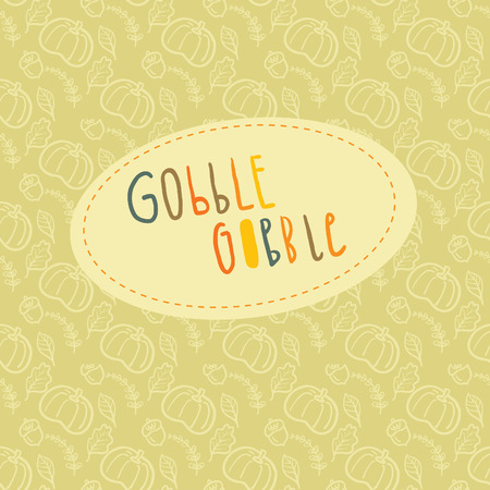 gobble: Beautiful greeting card with hand lettering Gobble Gobble and autumn seamless pattern on a background for Thanksgiving Day celebration.