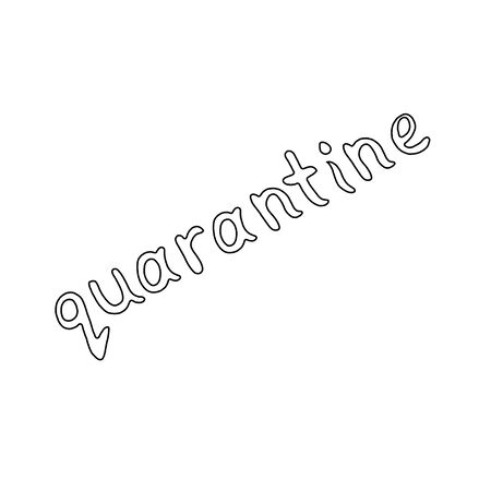 Contour lettering doodle handwritten black and white on theme of quarantine, self-isolation times and coronavirus prevention. Phrase for social networks, flyers, stickers, typography posters.